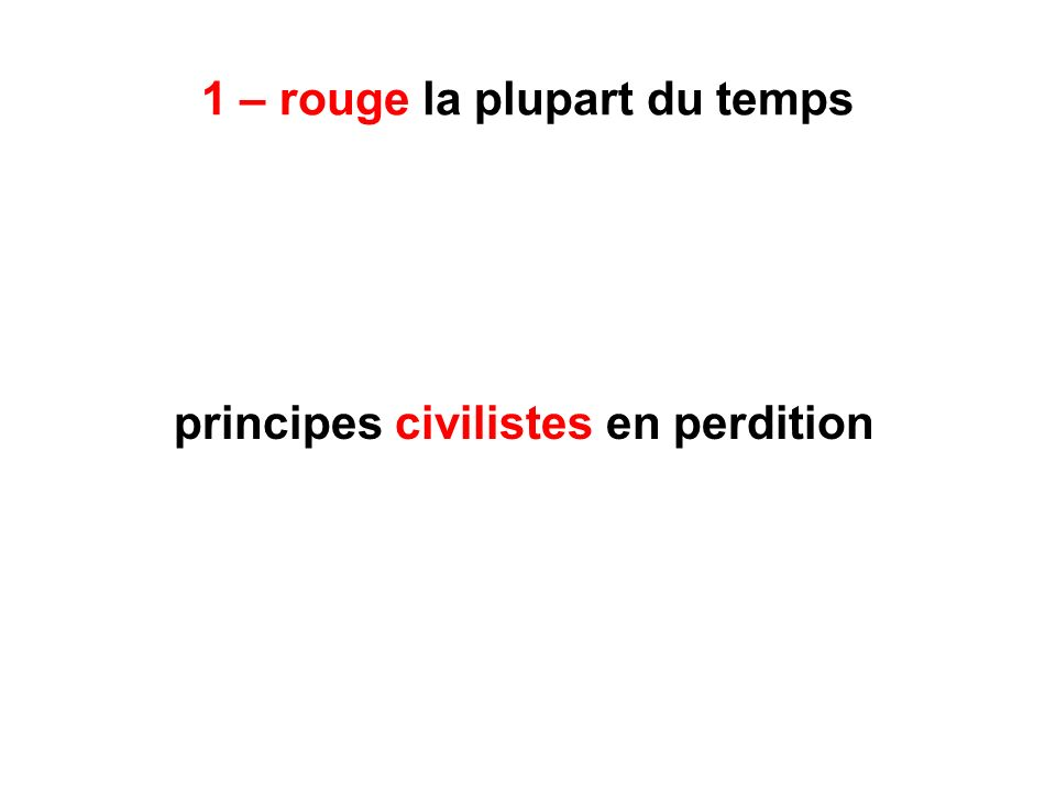 1 – rouge la plupart du temps principes civilistes en perdition