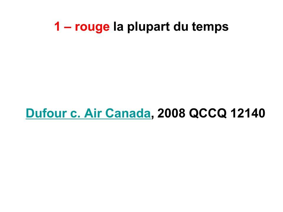 1 – rouge la plupart du temps Dufour c. Air CanadaDufour c. Air Canada, 2008 QCCQ 12140