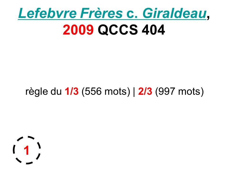 Lefebvre Frères c. GiraldeauLefebvre Frères c. Giraldeau, 2009 QCCS 404 règle du 1/3 (556 mots) | 2/3 (997 mots) 1