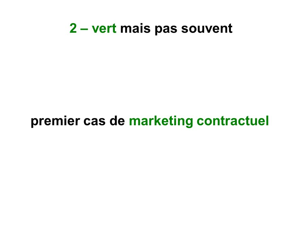 2 – vert mais pas souvent premier cas de marketing contractuel