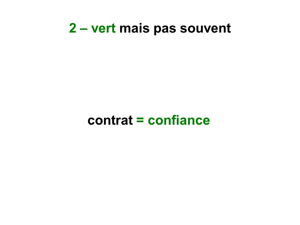 2 – vert mais pas souvent contrat = confiance