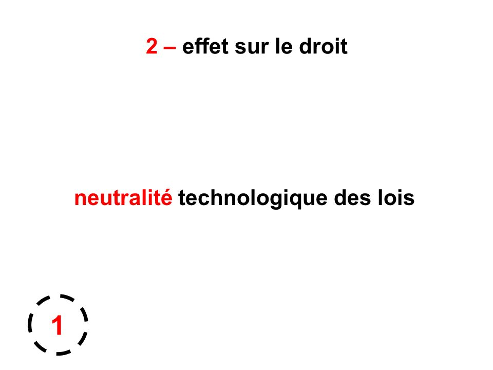 2 – effet sur le droit neutralité technologique des lois 1