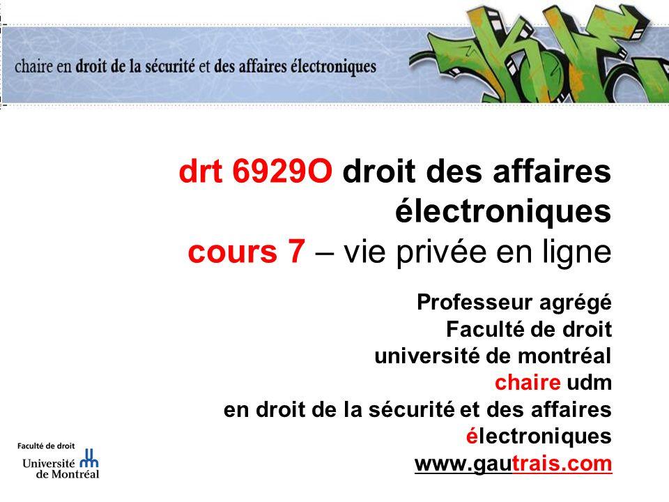 drt 6929O droit des affaires électroniques cours 7 – vie privée en ligne Professeur agrégé Faculté de droit université de montréal chaire udm en droit