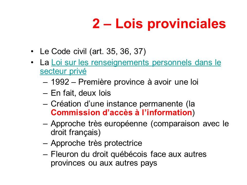 2 – Lois provinciales Le Code civil (art. 35, 36, 37) La Loi sur les renseignements personnels dans le secteur privéLoi sur les renseignements personn