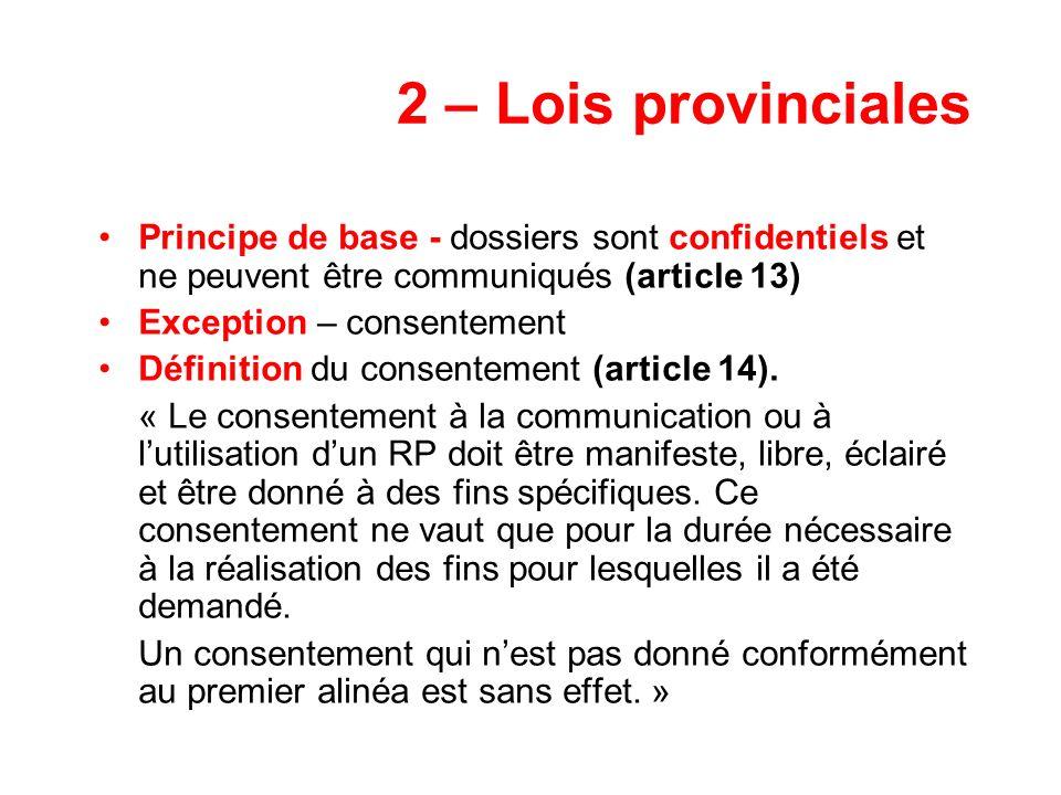 2 – Lois provinciales Principe de base - dossiers sont confidentiels et ne peuvent être communiqués (article 13) Exception – consentement Définition d