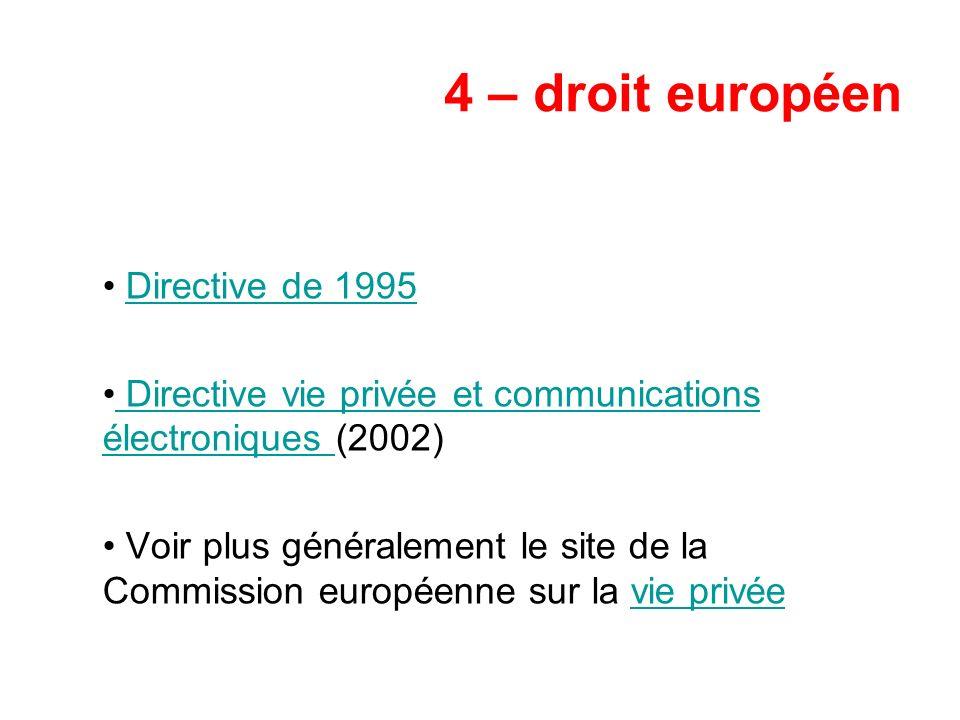 4 – droit européen Directive de 1995 Directive vie privée et communications électroniques (2002) Directive vie privée et communications électroniques