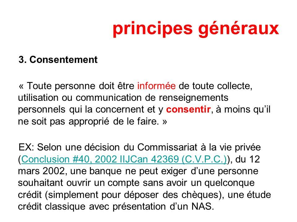 principes généraux 3. Consentement « Toute personne doit être informée de toute collecte, utilisation ou communication de renseignements personnels qu