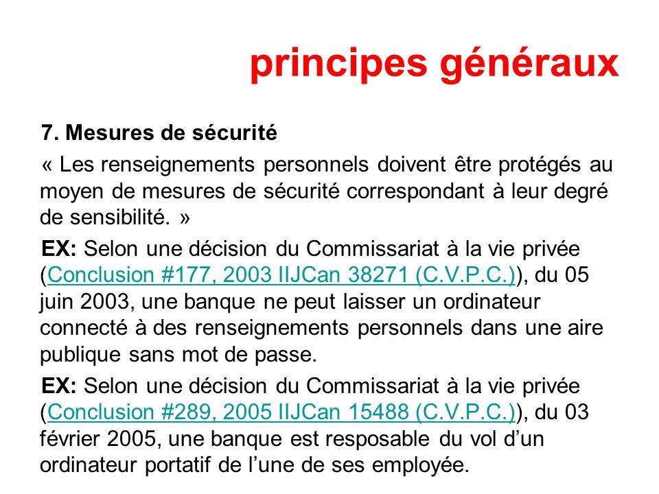 principes généraux 7. Mesures de sécurité « Les renseignements personnels doivent être protégés au moyen de mesures de sécurité correspondant à leur d