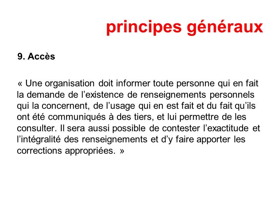 principes généraux 9. Accès « Une organisation doit informer toute personne qui en fait la demande de lexistence de renseignements personnels qui la c