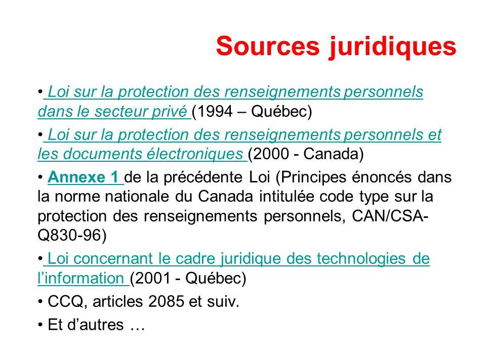 Sources juridiques Loi sur la protection des renseignements personnels dans le secteur privé (1994 – Québec) Loi sur la protection des renseignements