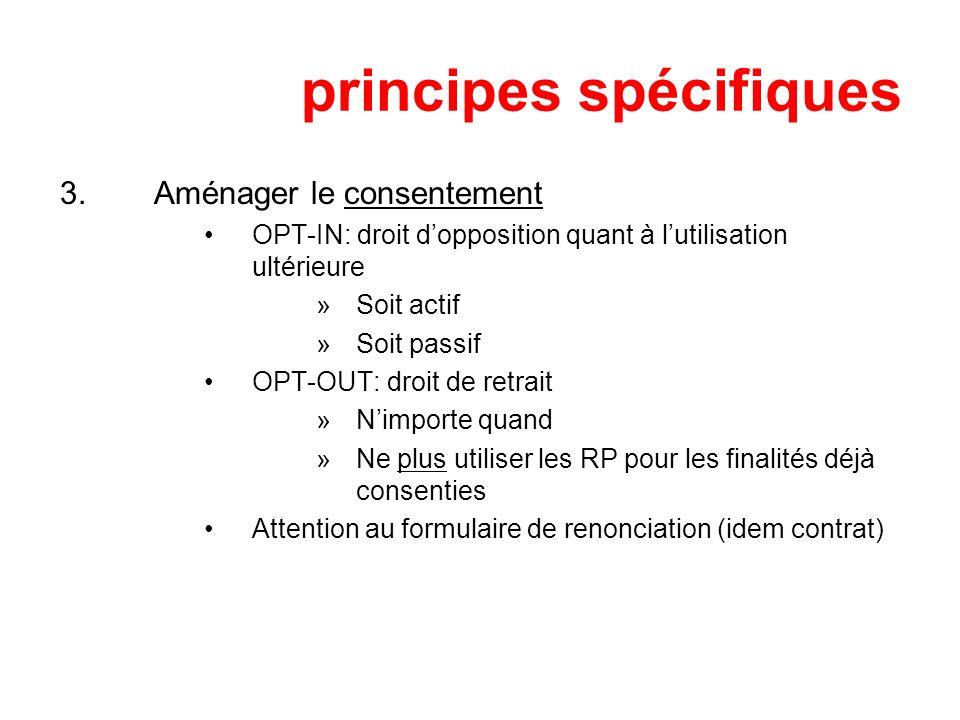 principes spécifiques 3.Aménager le consentement OPT-IN: droit dopposition quant à lutilisation ultérieure »Soit actif »Soit passif OPT-OUT: droit de
