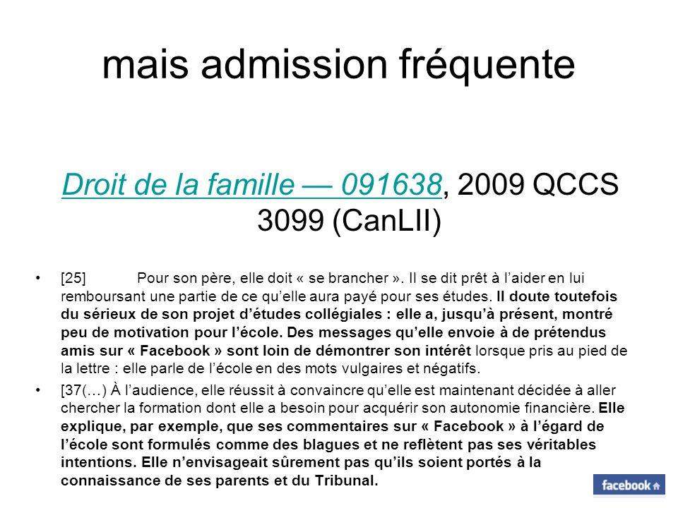 mais admission fréquente Droit de la famille 091638, 2009 QCCS 3099 (CanLII)Droit de la famille 091638 [25] Pour son père, elle doit « se brancher ».