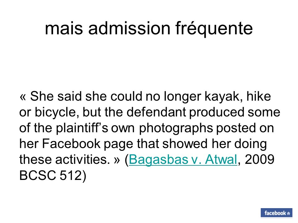 mais admission fréquente « She said she could no longer kayak, hike or bicycle, but the defendant produced some of the plaintiffs own photographs post