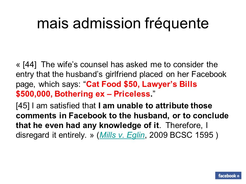 mais admission fréquente « [44] The wifes counsel has asked me to consider the entry that the husbands girlfriend placed on her Facebook page, which s
