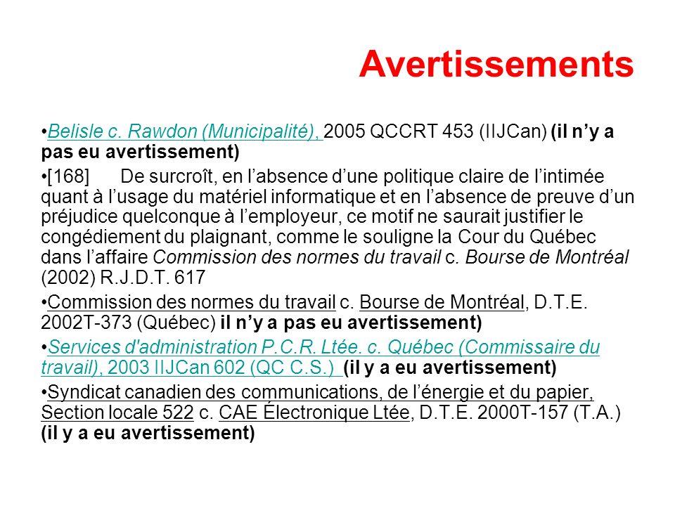 Avertissements Belisle c. Rawdon (Municipalité), 2005 QCCRT 453 (IIJCan) (il ny a pas eu avertissement)Belisle c. Rawdon (Municipalité), [168] De surc