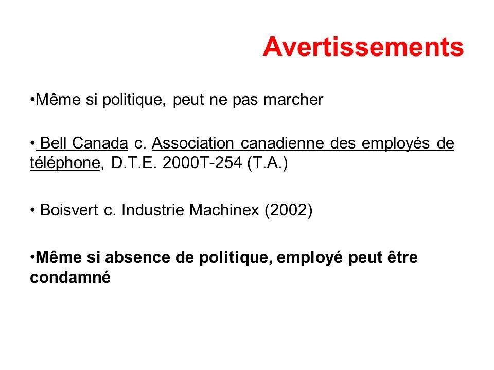 Avertissements Même si politique, peut ne pas marcher Bell Canada c. Association canadienne des employés de téléphone, D.T.E. 2000T-254 (T.A.) Boisver