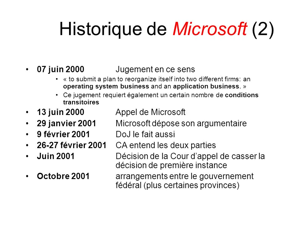 Historique de Microsoft (2) 07 juin 2000Jugement en ce sens « to submit a plan to reorganize itself into two different firms: an operating system business and an application business.
