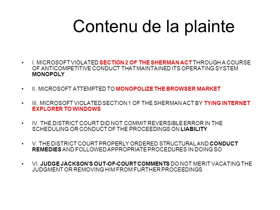 Contenu de la plainte I. MICROSOFT VIOLATED SECTION 2 OF THE SHERMAN ACT THROUGH A COURSE OF ANTICOMPETITIVE CONDUCT THAT MAINTAINED ITS OPERATING SYS