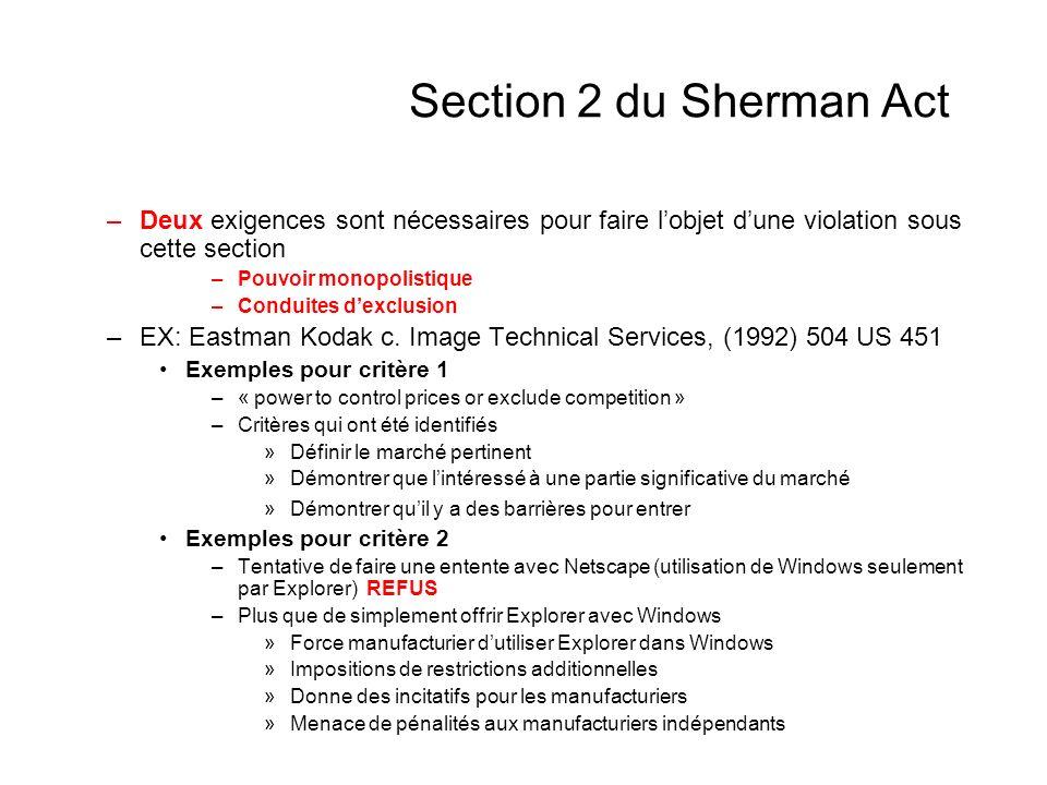 Section 2 du Sherman Act –Deux exigences sont nécessaires pour faire lobjet dune violation sous cette section –Pouvoir monopolistique –Conduites dexclusion –EX: Eastman Kodak c.