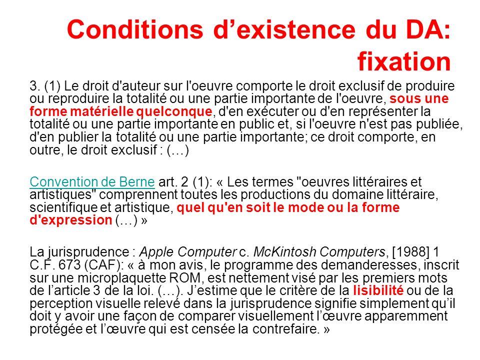 Conditions dexistence du DA: fixation 3. (1) Le droit d'auteur sur l'oeuvre comporte le droit exclusif de produire ou reproduire la totalité ou une pa