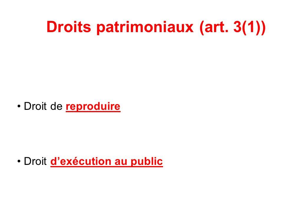 Droits patrimoniaux (art. 3(1)) Droit de reproduire Droit dexécution au public
