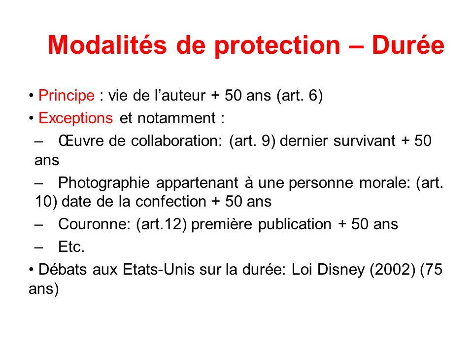 Modalités de protection – Durée Principe : vie de lauteur + 50 ans (art. 6) Exceptions et notamment : –Œuvre de collaboration: (art. 9) dernier surviv