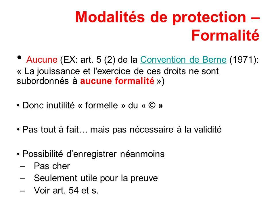 Modalités de protection – Formalité Aucune (EX: art. 5 (2) de la Convention de Berne (1971): « La jouissance et l'exercice de ces droits ne sont subor