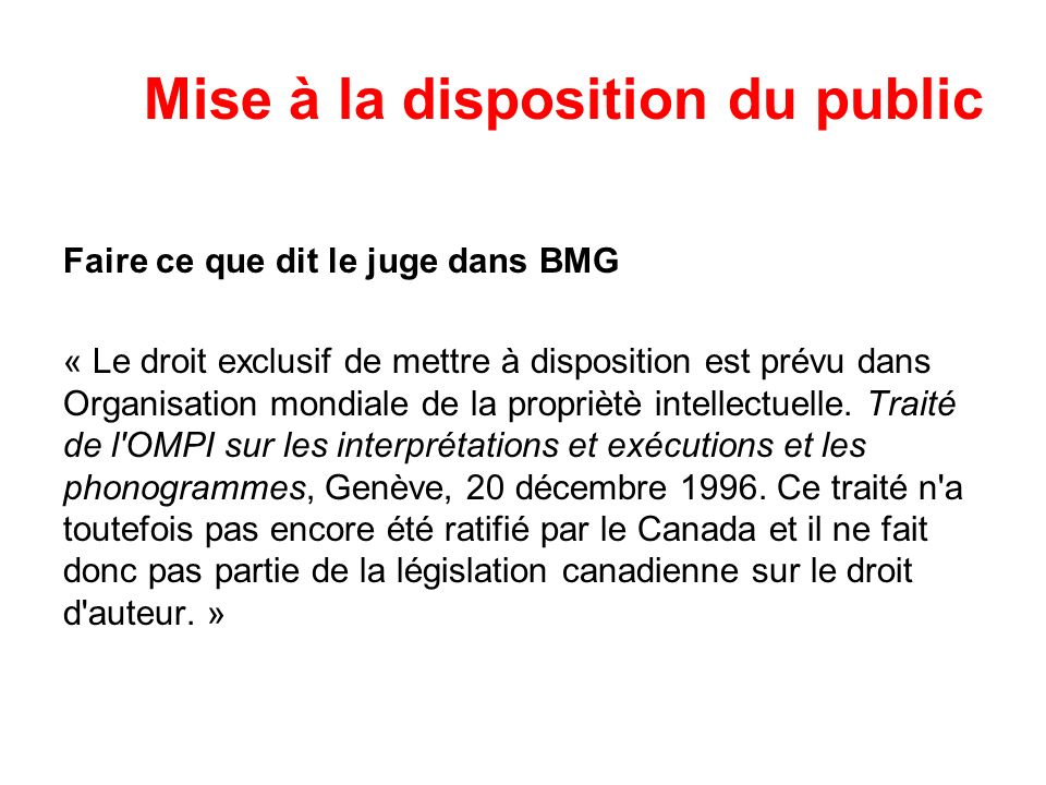Mise à la disposition du public Faire ce que dit le juge dans BMG « Le droit exclusif de mettre à disposition est prévu dans Organisation mondiale de