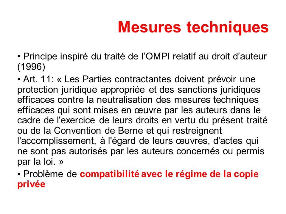 Mesures techniques Principe inspiré du traité de lOMPI relatif au droit dauteur (1996) Art. 11: « Les Parties contractantes doivent prévoir une protec