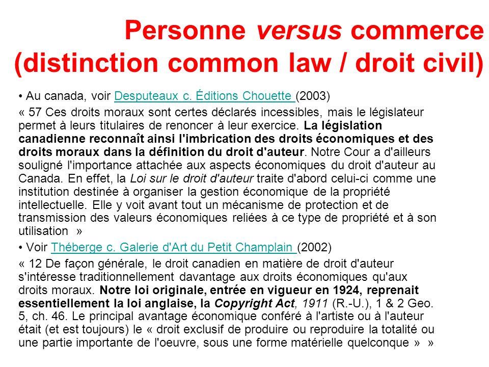Personne versus commerce (distinction common law / droit civil) Au canada, voir Desputeaux c. Éditions Chouette (2003)Desputeaux c. Éditions Chouette