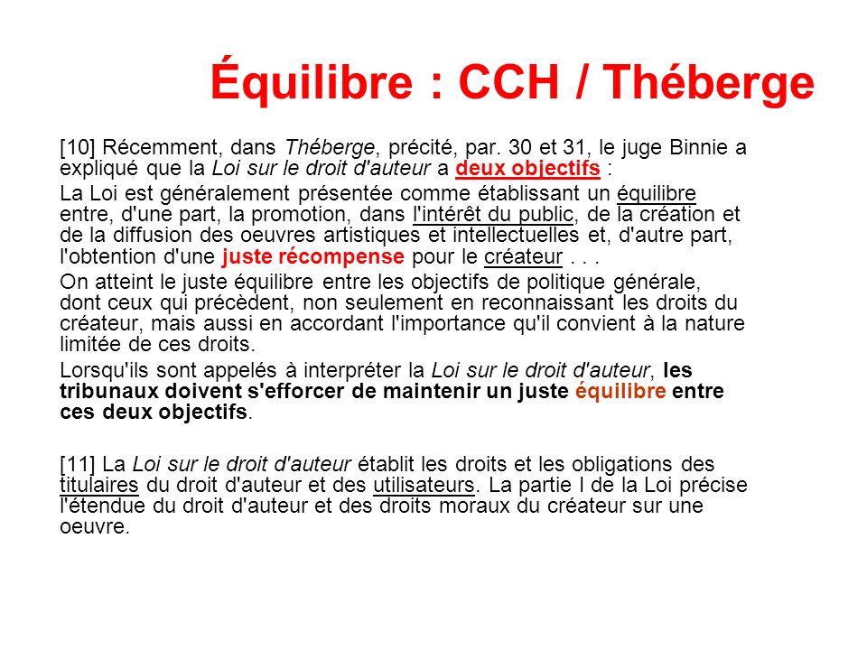 Équilibre : CCH / Théberge [10] Récemment, dans Théberge, précité, par. 30 et 31, le juge Binnie a expliqué que la Loi sur le droit d'auteur a deux ob