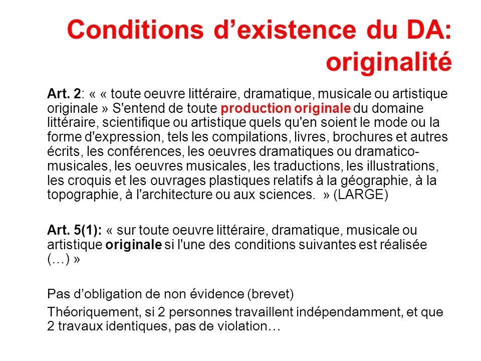 Conditions dexistence du DA: originalité Art. 2: « « toute oeuvre littéraire, dramatique, musicale ou artistique originale » S'entend de toute product