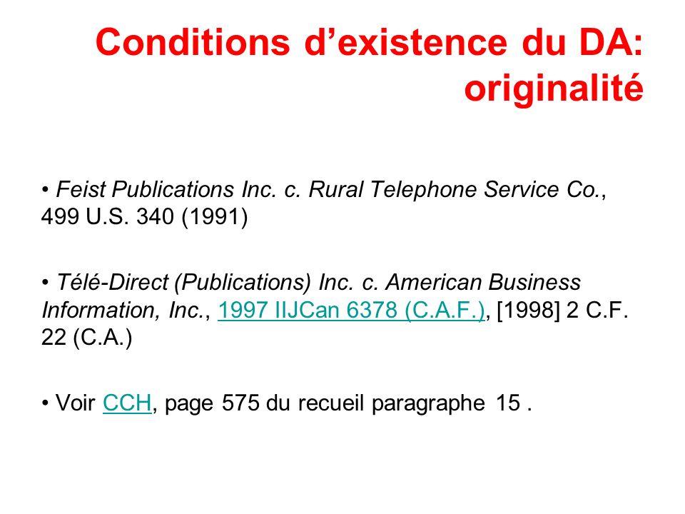 Conditions dexistence du DA: originalité Feist Publications Inc. c. Rural Telephone Service Co., 499 U.S. 340 (1991) Télé-Direct (Publications) Inc. c