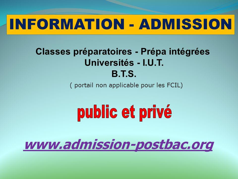INFORMATION - ADMISSION Classes préparatoires - Prépa intégrées Universités - I.U.T. B.T.S. www.admission-postbac.org ( portail non applicable pour le