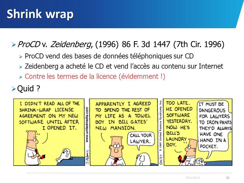 Shrink wrap ProCD v. Zeidenberg, (1996) 86 F. 3d 1447 (7th Cir. 1996) ProCD vend des bases de données téléphoniques sur CD Zeidenberg a acheté le CD e