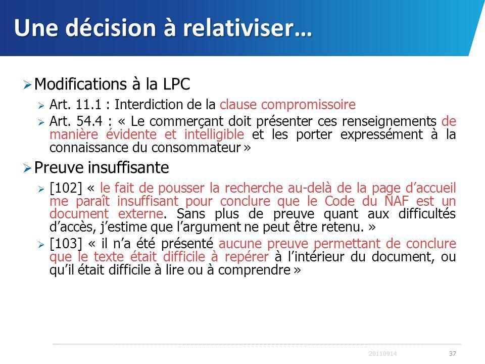 Une décision à relativiser… Modifications à la LPC Art. 11.1 : Interdiction de la clause compromissoire Art. 54.4 : « Le commerçant doit présenter ces