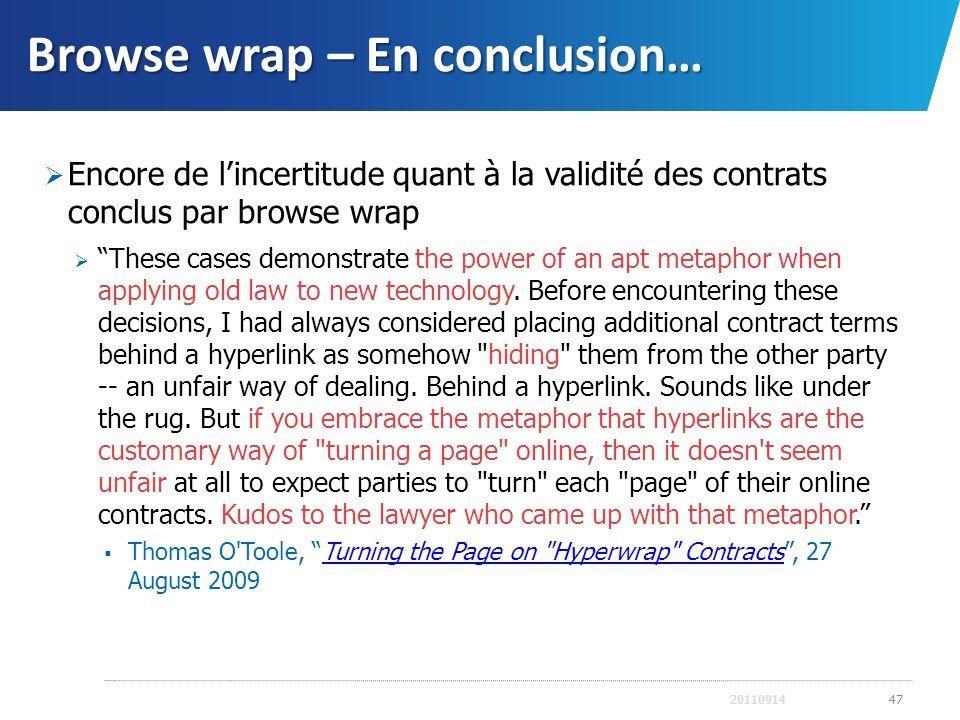 Browse wrap – En conclusion… Encore de lincertitude quant à la validité des contrats conclus par browse wrap These cases demonstrate the power of an a