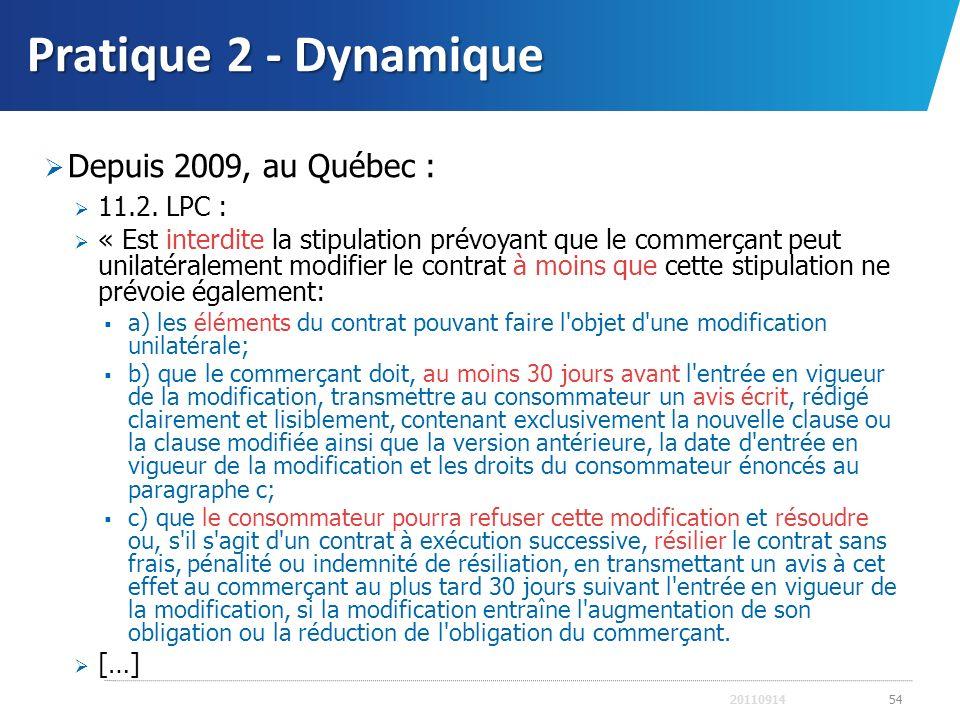 Pratique 2 - Dynamique Depuis 2009, au Québec : 11.2. LPC : « Est interdite la stipulation prévoyant que le commerçant peut unilatéralement modifier l