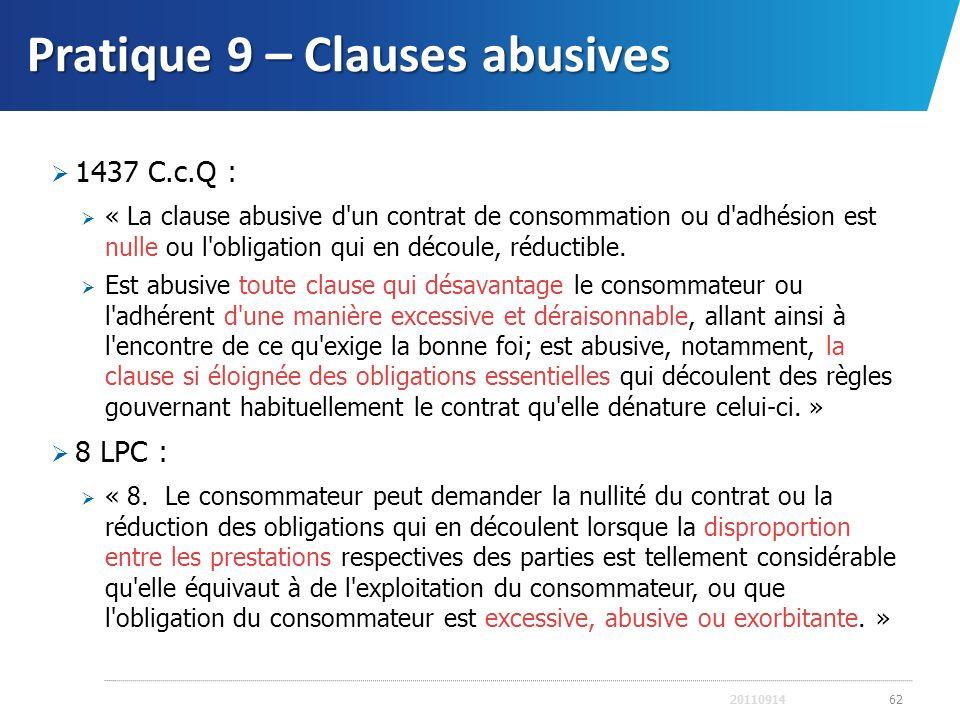 Pratique 9 – Clauses abusives 2011091462 1437 C.c.Q : « La clause abusive d'un contrat de consommation ou d'adhésion est nulle ou l'obligation qui en