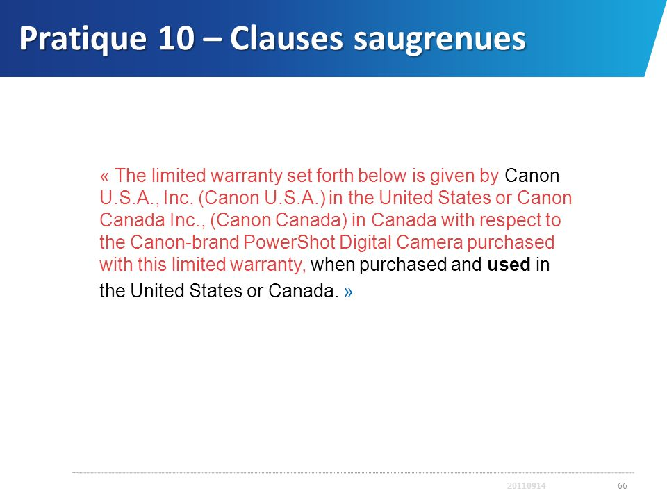 Pratique 10 – Clauses saugrenues 2011091466 « The limited warranty set forth below is given by Canon U.S.A., Inc. (Canon U.S.A.) in the United States