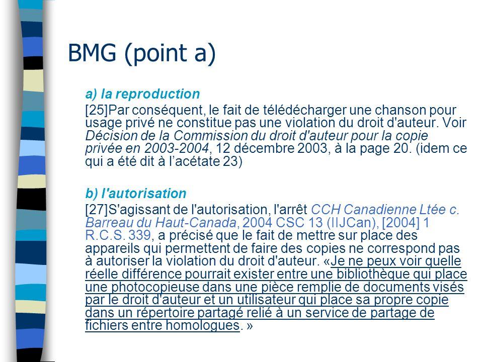 BMG (point a) a) la reproduction [25]Par conséquent, le fait de télédécharger une chanson pour usage privé ne constitue pas une violation du droit d auteur.