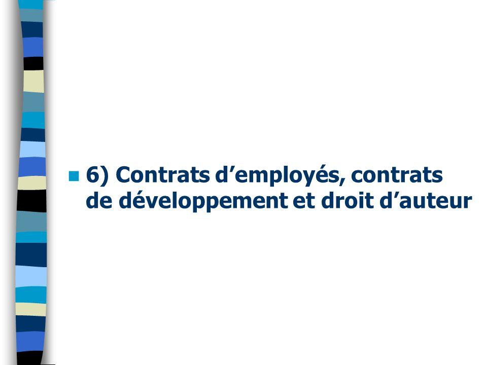 6) Contrats demployés, contrats de développement et droit dauteur