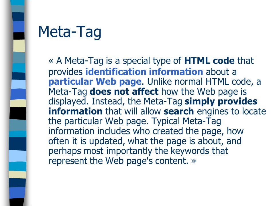 Meta-Tag « A Meta-Tag is a special type of HTML code that provides identification information about a particular Web page.