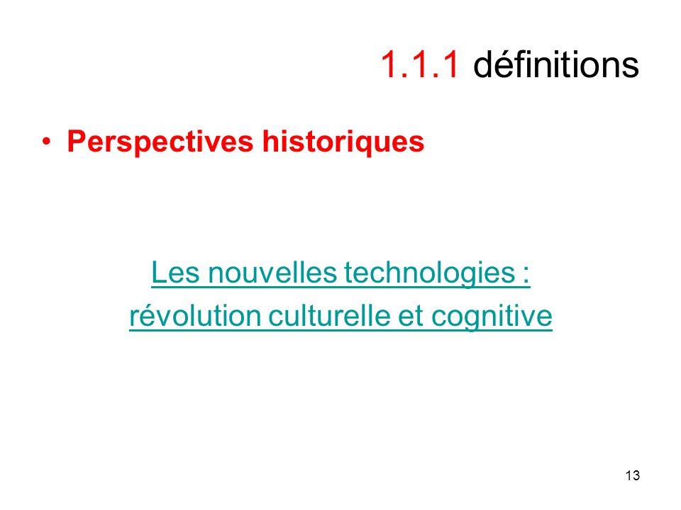13 1.1.1 définitions Perspectives historiques Les nouvelles technologies : révolution culturelle et cognitive