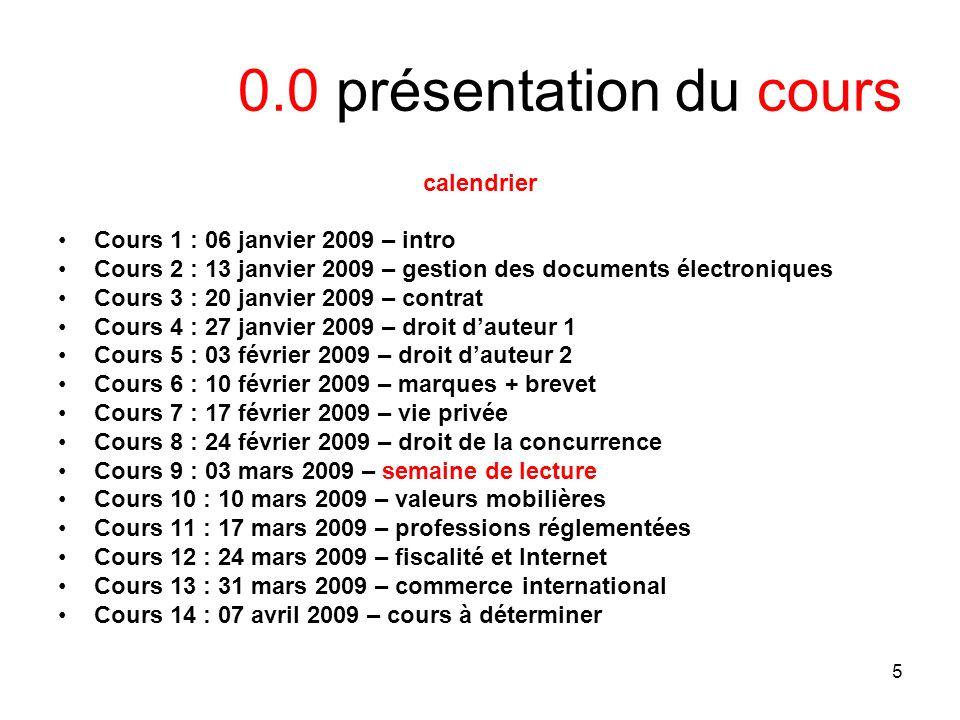 5 0.0 présentation du cours calendrier Cours 1 : 06 janvier 2009 – intro Cours 2 : 13 janvier 2009 – gestion des documents électroniques Cours 3 : 20