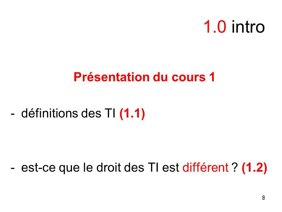8 1.0 intro Présentation du cours 1 -définitions des TI (1.1) -est-ce que le droit des TI est différent ? (1.2)