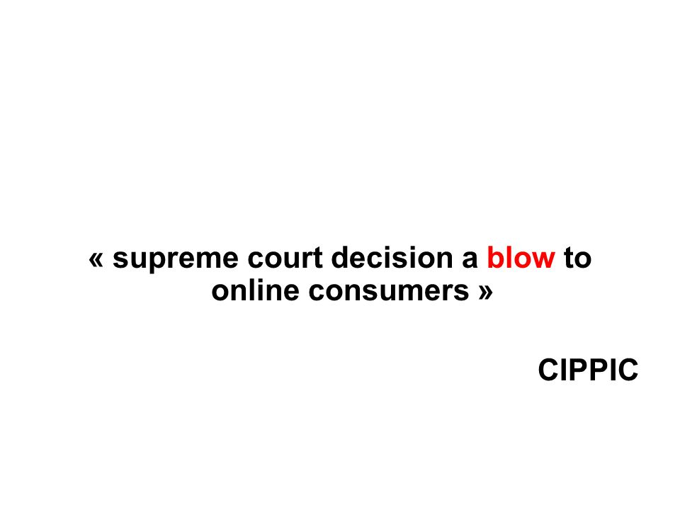 « supreme court decision a blow to online consumers » CIPPIC
