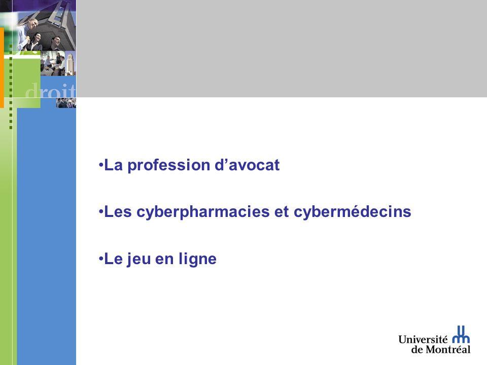 La profession davocat Les cyberpharmacies et cybermédecins Le jeu en ligne