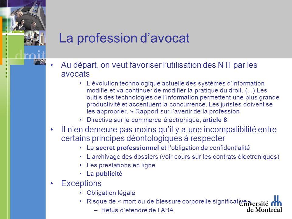 La profession davocat Au départ, on veut favoriser lutilisation des NTI par les avocats Lévolution technologique actuelle des systèmes dinformation modifie et va continuer de modifier la pratique du droit.