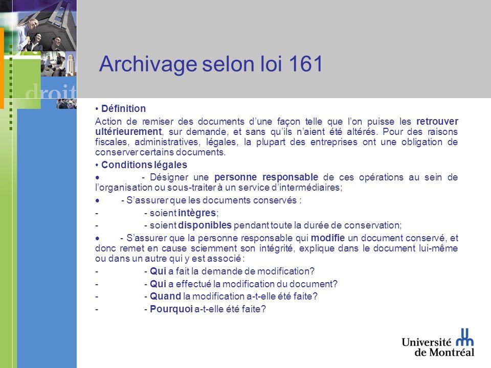 Archivage selon loi 161 Définition Action de remiser des documents dune façon telle que lon puisse les retrouver ultérieurement, sur demande, et sans quils naient été altérés.